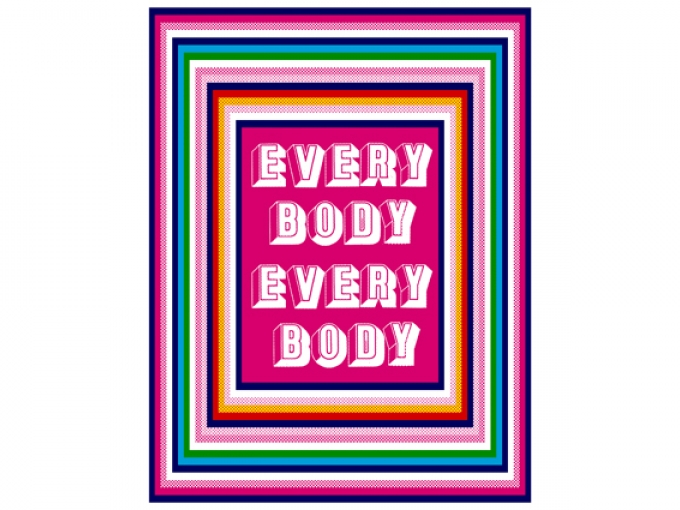 A colorful poster that reads: EVERY BODY EVERY BODY